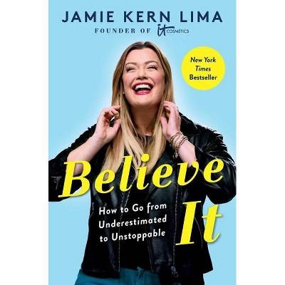 Believe It - by Jamie Kern Lima (Hardcover)