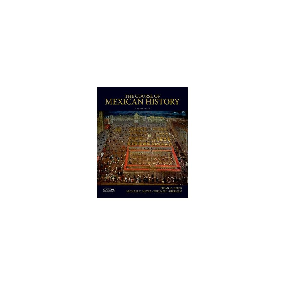 Course of Mexican History - by Susan M. Deeds & Michael C. Meyer & William L. Sherman (Paperback)