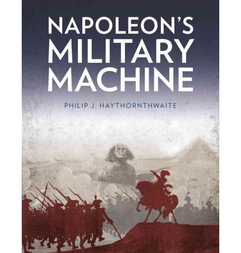 Napoleon's Military Machine -  Reprint by Philip J. Haythornthwaite (Paperback) - image 1 of 1