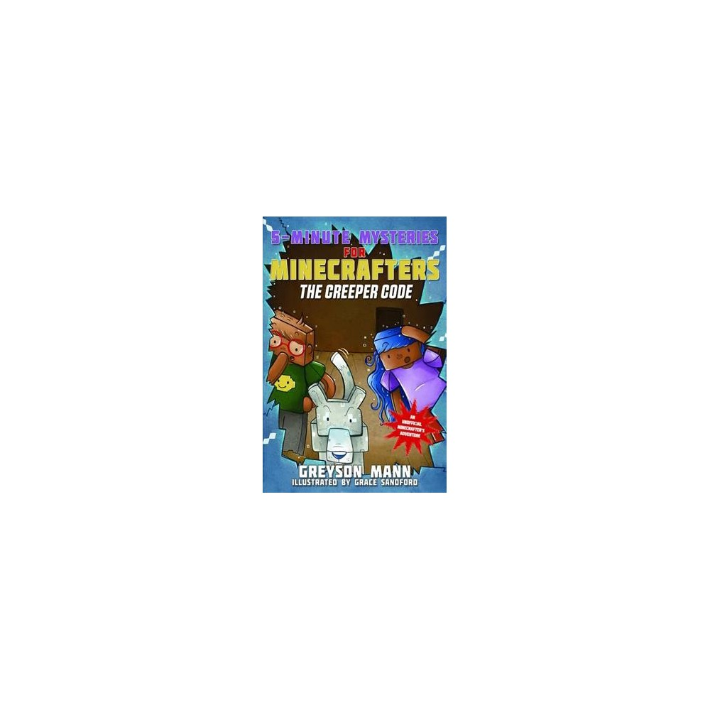 Creeper Code - (5-Minute Mysteries for Minecrafters) by Greyson Mann (Hardcover)