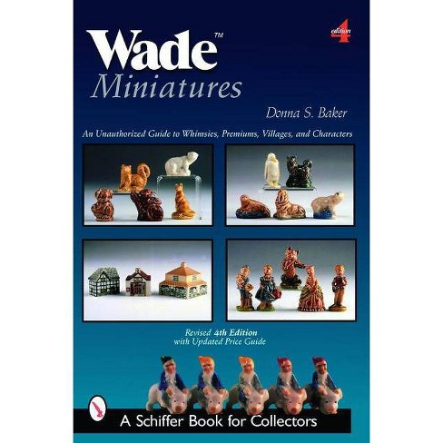 Wade Miniatures - (Schiffer Book for Collectors) 4 Edition by  Donna S Baker (Paperback) - image 1 of 1