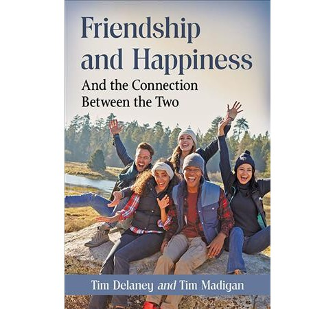 Friendship and Happiness : And the Connection Between the Two (Paperback) (Tim Delaney & Tim Madigan) - image 1 of 1