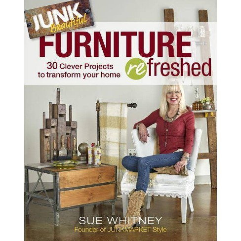 Junk Beautiful: Furniture Refreshed - by  Sue Whitney (Paperback) - image 1 of 1