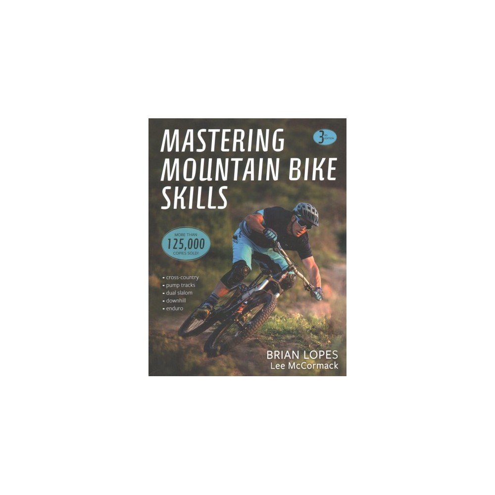 Mastering Mountain Bike Skills - by Brian Lopes & Lee Mccormack (Paperback)