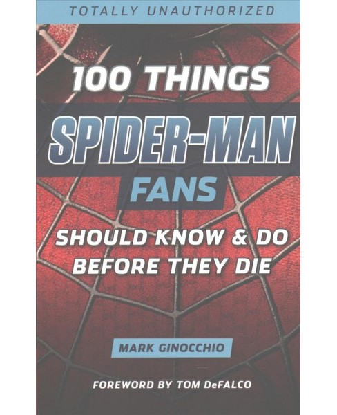 100 Things Spider-Man Fans Should Know & Do Before They Die (Paperback) (Mark Ginocchio) - image 1 of 1