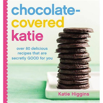 Chocolate-Covered Katie - by Katie Higgins (Hardcover)