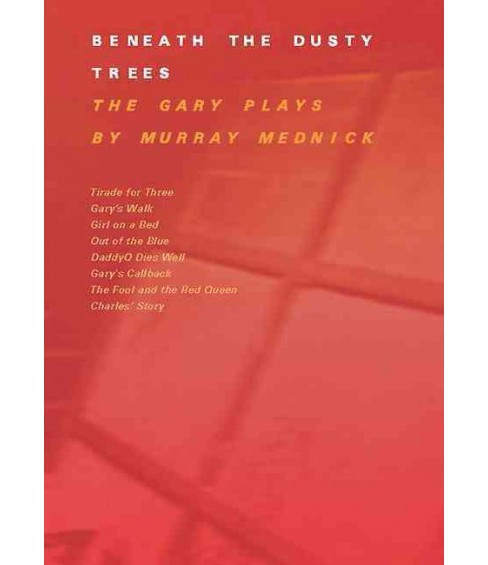 Beneath the Dusty Trees : The Gary Plays -  Revised by Murray Mednick (Paperback) - image 1 of 1