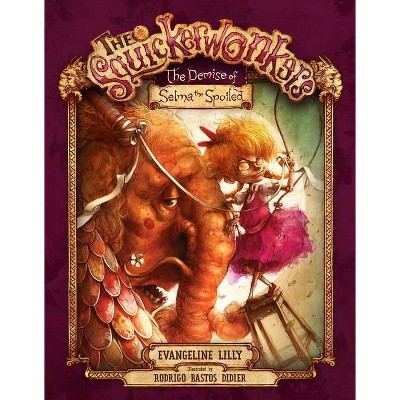 The Squickerwonkers ACT 1: The Demise of Selma the Spoiled - by  Evangeline Lilly (Hardcover)