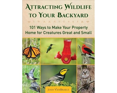 Attracting Wildlife to Your Backyard : 101 Ways to Make Your Property Home for Creatures Great and Small - image 1 of 1