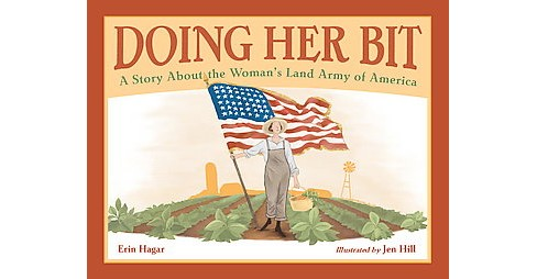 Doing Her Bit : A Story About the Woman's Land Army of America (School And Library) (Erin Hagar) - image 1 of 1