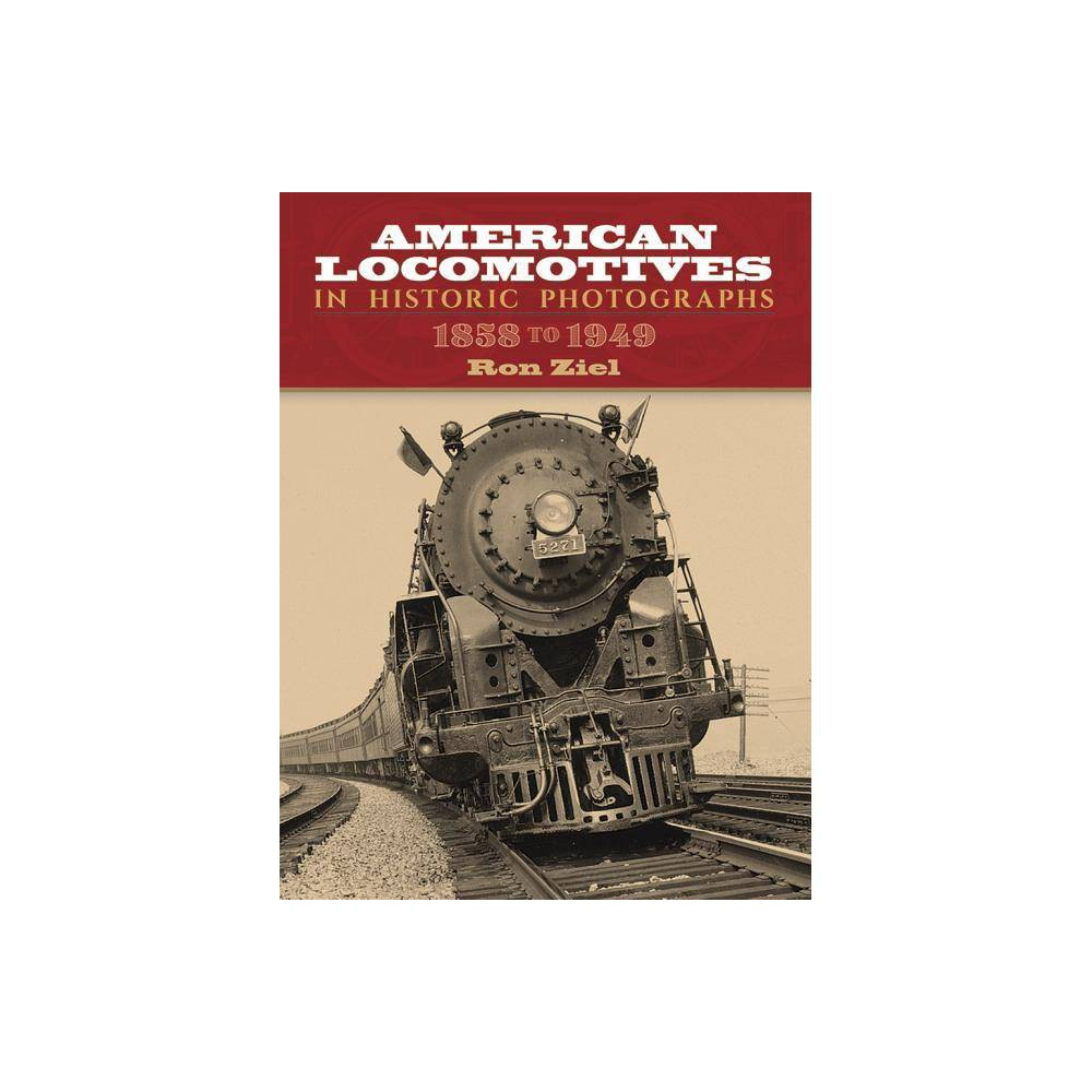 American Locomotives In Historic Photographs Trains By Ron Ziel Paperback