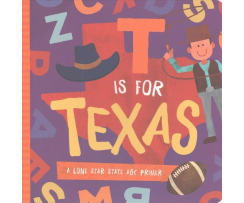 T Is for Texas : A Lone Star State ABC Primer (Hardcover) (Trish Madson) - image 1 of 1