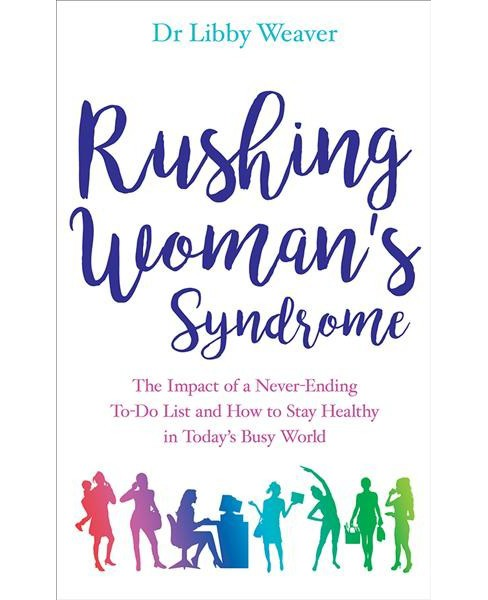Rushing Woman's Syndrome : The Impact of a Never-ending To-do List and How to Stay Healthy in Today's - image 1 of 1