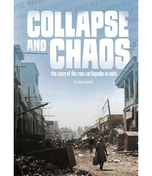 Collapse and Chaos : The Story of the 2010 Earthquake in Haiti (Paperback) (Jessica Freeburg) - image 1 of 1