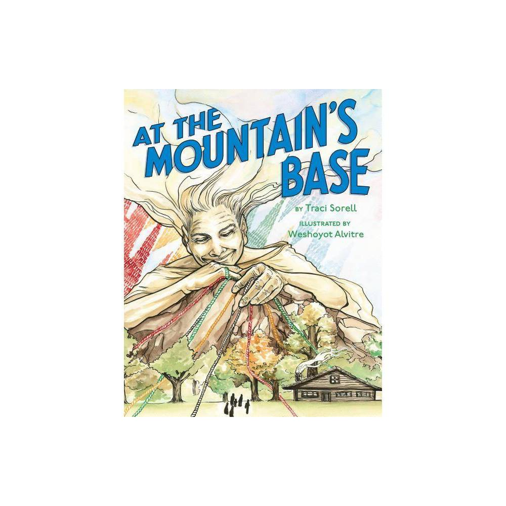 At The Mountain S Base By Traci Sorell Hardcover