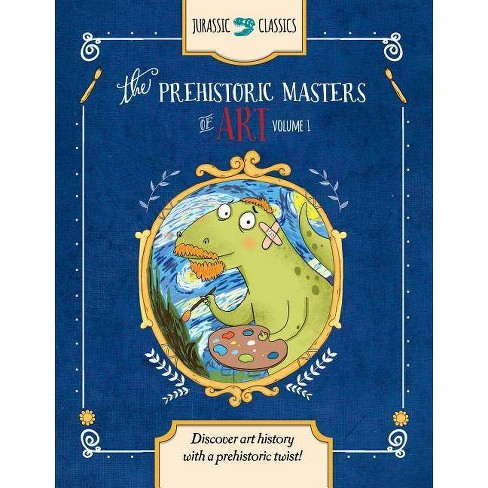 The Prehistoric Masters of Art Volume 1 - (Jurassic Classics) by  Elise Wallace (Hardcover) - image 1 of 1