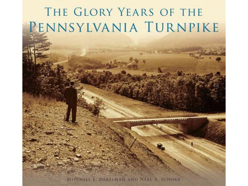 Glory Years of the Pennsylvania Turnpike (Paperback) (Mitchell E. Dakelman & Neal A. Schorr) - image 1 of 1