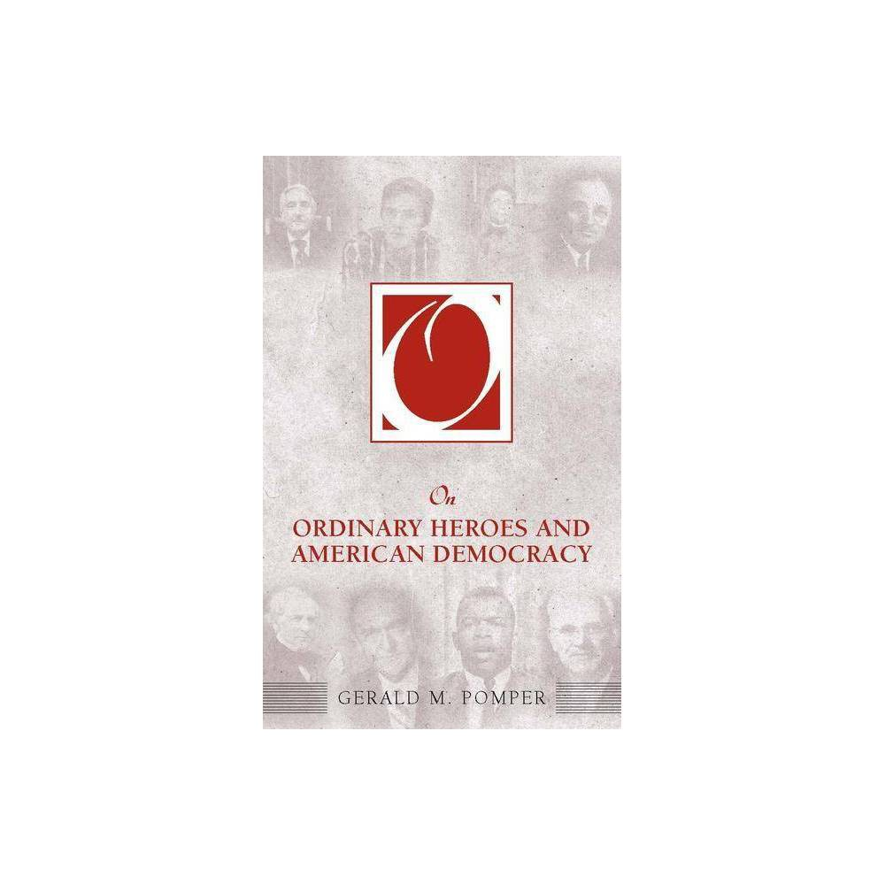On Ordinary Heroes And American Democracy On Politics By Gerald M Pomper Paperback