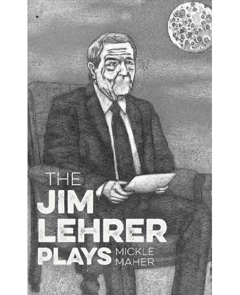 Jim Lehrer Plays -  by Mickle Maher (Paperback) - image 1 of 1