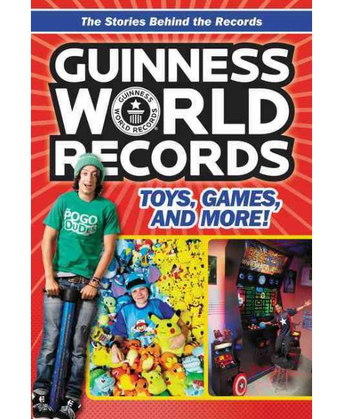 Guinness World Records : Toys, Games, and More! (Paperback) (Christa Roberts) - image 1 of 1