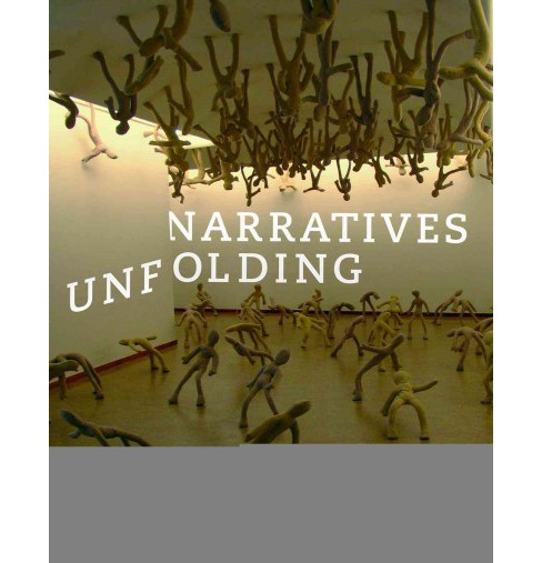 Narratives Unfolding : National Art Histories in an Unfinished World -  (Paperback) - image 1 of 1