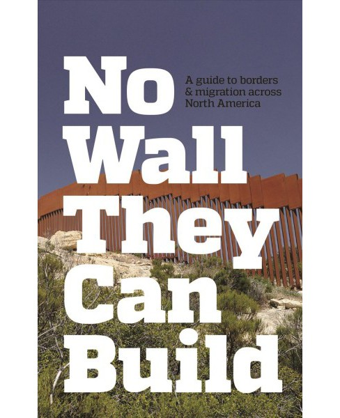 No Wall They Can Build : A Guide to Borders & Migration Across North America (Paperback) - image 1 of 1