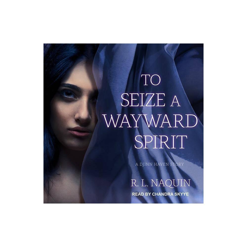 Best Discount To Seize A Wayward Spirit Djinn Haven By R L Naquin AudioCD