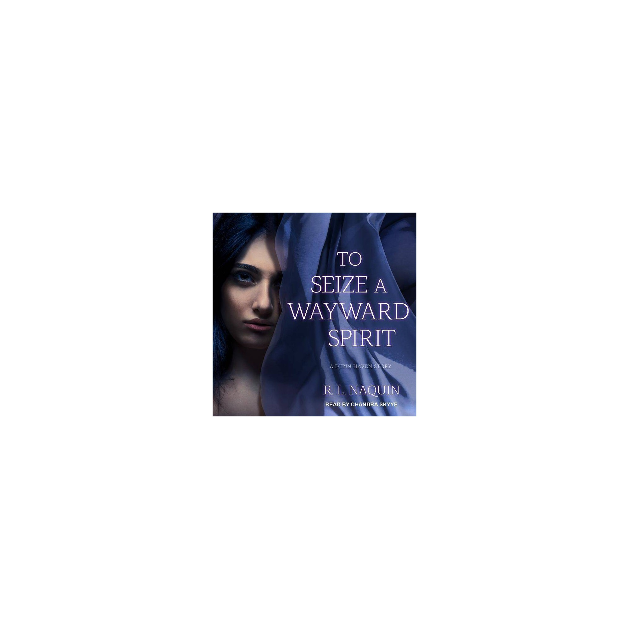 To Seize a Wayward Spirit - (Djinn Haven) by R L Naquin (AudioCD)