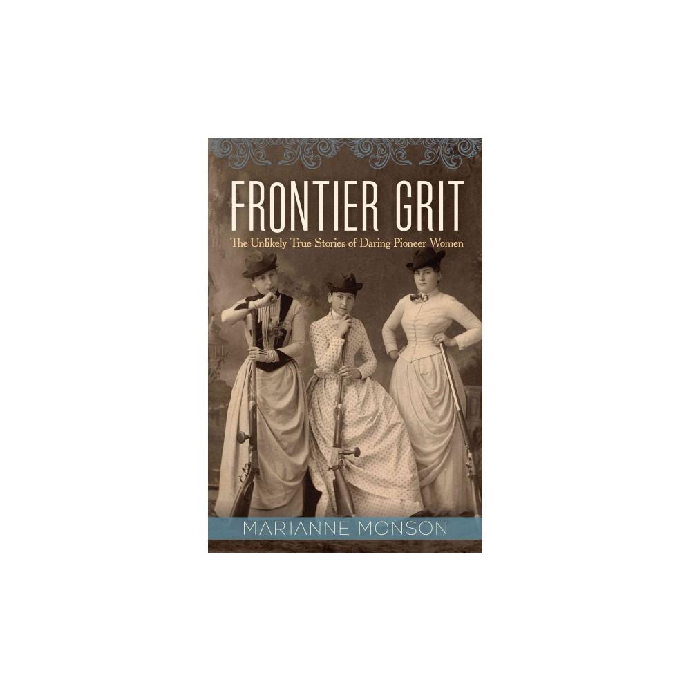 Frontier Grit : The Unlikely True Stories of Daring Pioneer Women (Hardcover) (Marianne Monson)