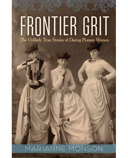 Frontier Grit : The Unlikely True Stories of Daring Pioneer Women (Hardcover) (Marianne Monson) - image 1 of 1