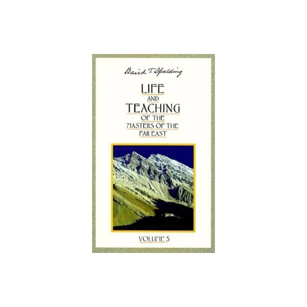 Life And Teaching Of The Masters Of The Far East Life Teaching Of The Masters Of The Far East By Baird T Spalding Paperback