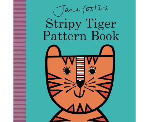 Jane Foster's Stripy Tiger Pattern Book (Hardcover) - image 1 of 1