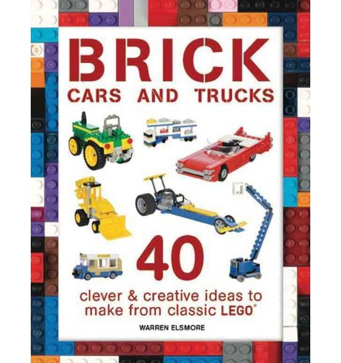 Brick Cars and Trucks : Clever and Creative Ideas to Make from Classic Lego (Paperback) (Warren Elsmore) - image 1 of 1