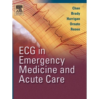 ECG in Emergency Medicine and Acute Care - by  Theodore C Chan & William J Brady & Richard A Harrigan & Joseph P Ornato & Peter Rosen (Paperback)