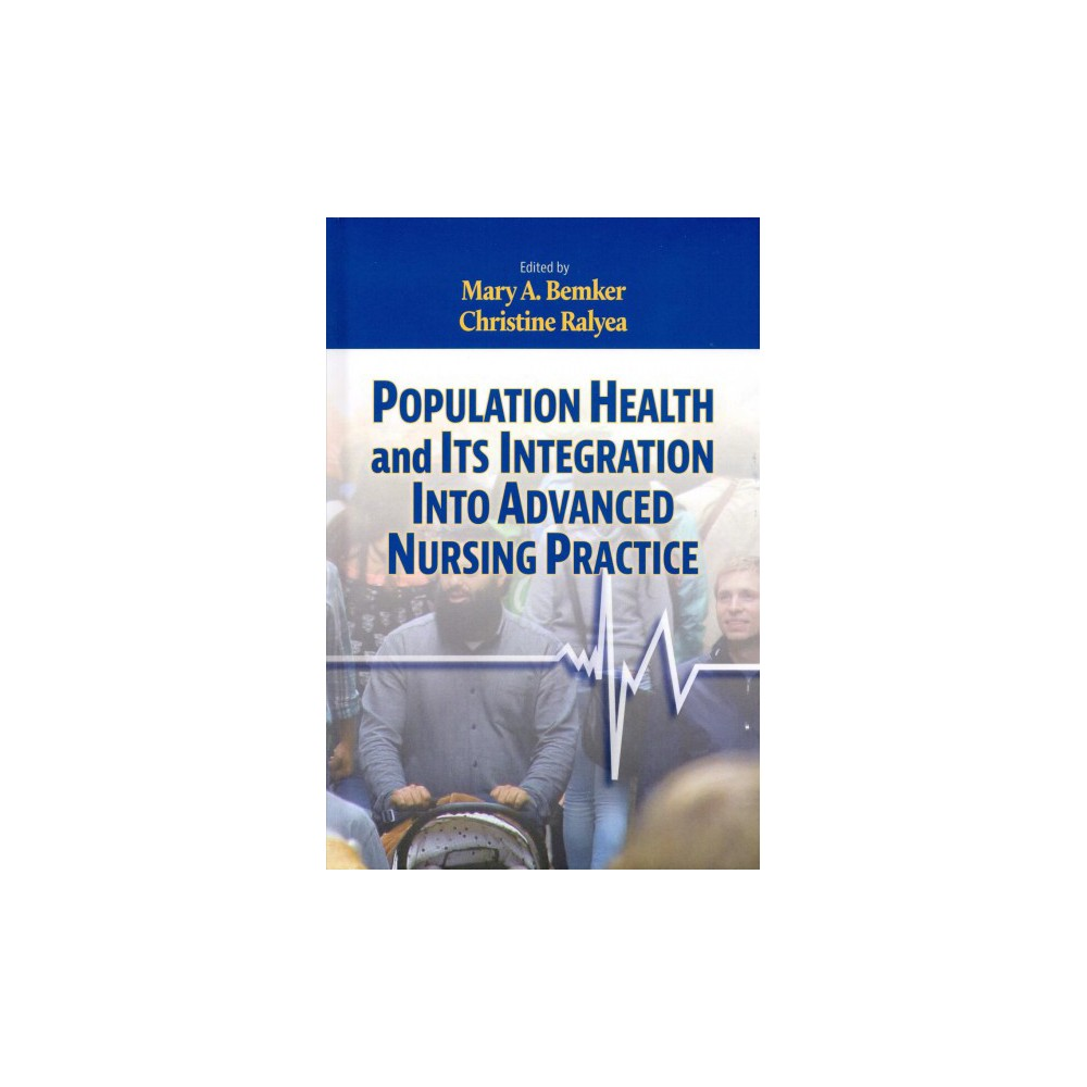 Population Health and Its Integration into Advanced Nursing Practice - (Hardcover)
