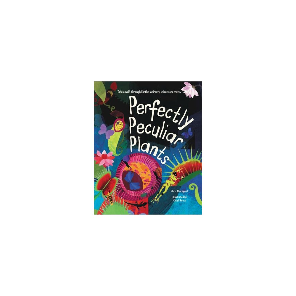 Perfectly Peculiar Plants - by Chris Thorogood (Hardcover) This exuberant celebration of the weird and wonderful world of plants is full of unexpected facts, perfect for budding botanists and armchair art lovers alike. A vibrant, close-up exploration of plants, this colorful book focuses on the extraordinary and unexpected, from the tiny bee orchid to the mighty strangler fig. Looking at plants from across the globe, the specimens featured include carnivorous and poisonous species; plants that provide us with food, materials, or medicine; those that have a special symbiotic relationship with animals or other plants; as well as especially rare or record-breaking species. Among many other awesome plants, discover: Lithops hookeri, the pebble plant that disguises itself as a stone to hide from predators; Nepenthes lowii, the tree shrew toilet pitcher that thrives on nutrients from tree shrew droppings; Drosera rotundifolia, the sundew that digests insects after trapping them with sticky dew-like droplets; and Selaginella lepidophylla, the resurrection plant that can survive for years without any rainwater at all. As you explore these amazing species, gain a foundation of knowledge about the plant kingdom. How do plants get energy? Can plants talk? Why do plants have flowers? Can plants move? Learn how plants get energy and nutrients, how animals and plants work together, how plants can send out chemical messages, and finally, how to protect plants and their habitats. Bursting with color, there's something new and unexpected to discover on every page of this celebration of fierce and fabulous plants.