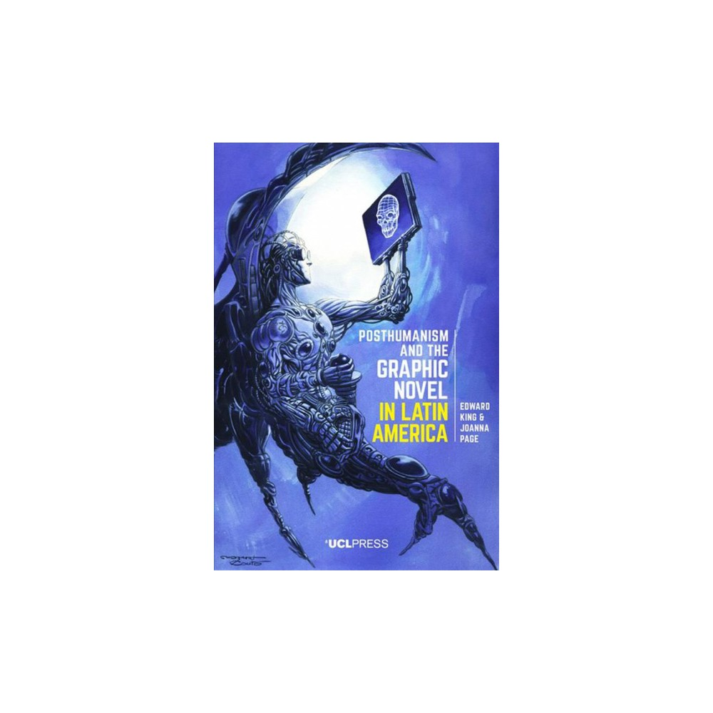Posthumanism and the Graphic Novel in Latin America - by Edward King & Joanna Page (Hardcover)