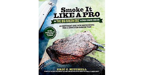 Smoke It Like a Pro on the Big Green Egg & Other Ceramic Cookers : An Independent Guide With Master - image 1 of 1