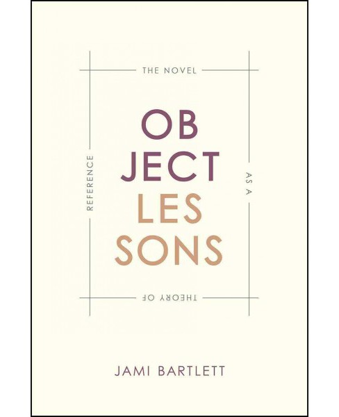 Object Lessons : The Novel As a Theory of Reference (Hardcover) (Jami Bartlett) - image 1 of 1