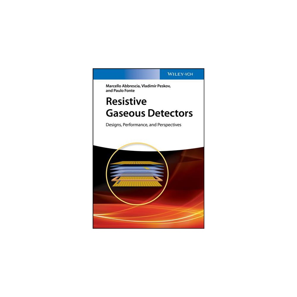 Resistive Gaseous Detectors : Designs, Performance, and Perspectives - (Hardcover)