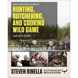 The Complete Guide to Hunting, Butchering, and Cooking Wild Game, Volume 1 - by  Steven Rinella