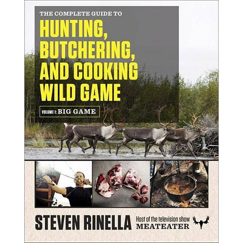 The Complete Guide to Hunting, Butchering, and Cooking Wild Game, Volume 1 - by  Steven Rinella - image 1 of 1