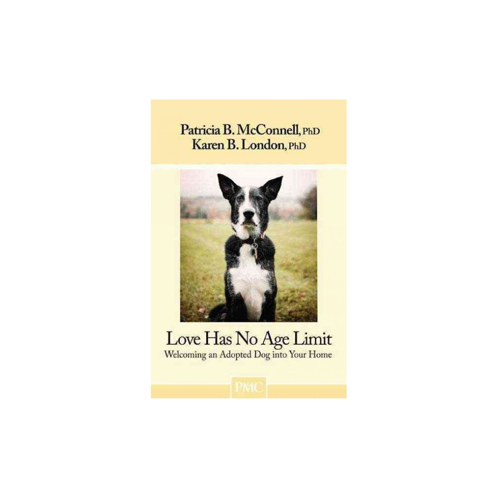 Love Has No Age Limit : Welcoming an Adopted Dog into Your Home - (Paperback)
