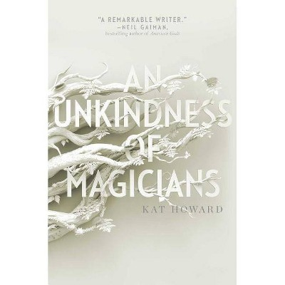 An Unkindness of Magicians - by  Kat Howard (Hardcover)