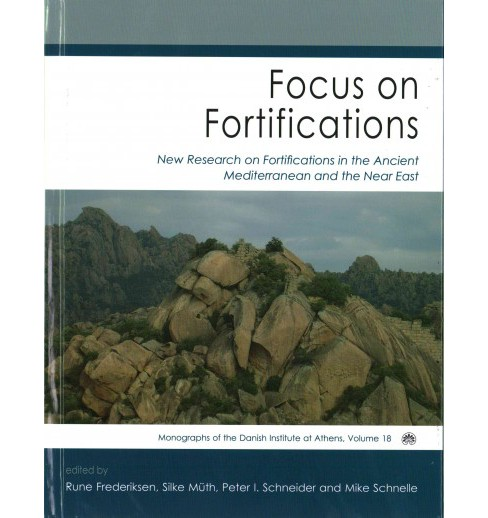 Focus on Fortifications : New Research on Fortifications in the Ancient Mediterranean and the Near East - image 1 of 1