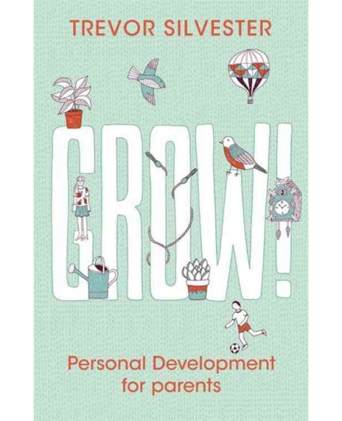 Grow! : Personal Development for Parents (Paperback) (Trevor Silvester) - image 1 of 1