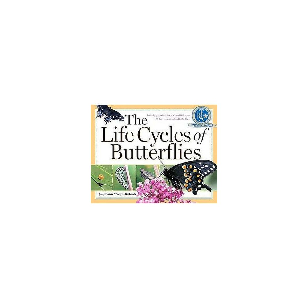 Life Cycles of Butterflies : From Egg To Maturity, A Visual Guide To 23 Common Garden Butterflies