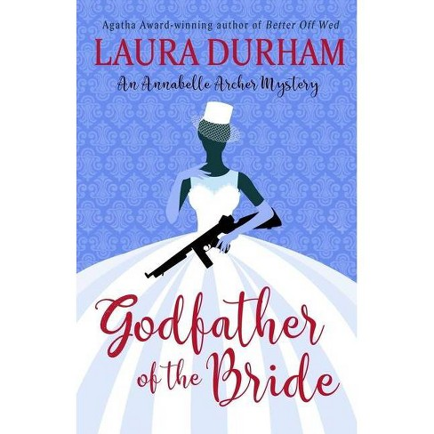 Godfather of the Bride - (Annabelle Archer Wedding Planner Mystery) by  Laura Durham (Paperback) - image 1 of 1