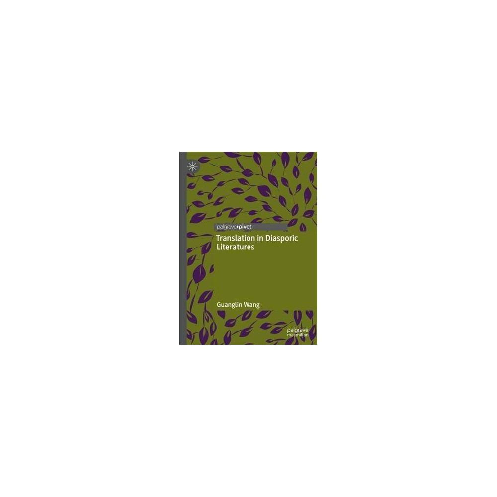 Translation in Diasporic Literatures - by Guanglin Wang (Hardcover)