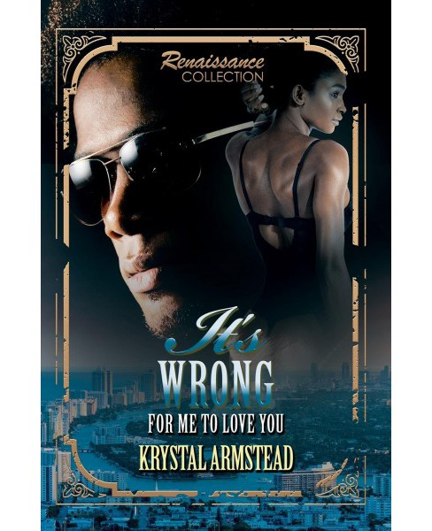 It's Wrong for Me to Love You : Renaissance Collection -  by Krystal Armstead (Paperback) - image 1 of 1